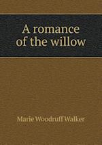 A Romance of the Willow af Marie Woodruff Walker