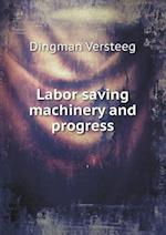 Labor Saving Machinery and Progress af Dingman Versteeg