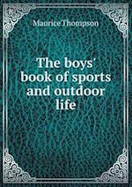The Boys' Book of Sports and Outdoor Life af Maurice Thompson