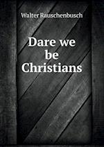 Dare We Be Christians af Walter Rauschenbusch