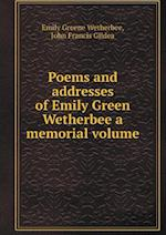 Poems and addresses of Emily Green Wetherbee a memorial volume af Emily Greene Wetherbee, John Francis Gildea