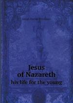 Jesus of Nazareth his life for the young