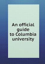 An official guide to Columbia university