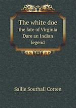 The White Doe the Fate of Virginia Dare an Indian Legend af Sallie Southall Cotten