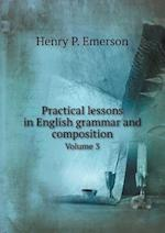 Practical Lessons in English Grammar and Composition Volume 3 af Henry P. Emerson