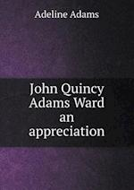 John Quincy Adams Ward an Appreciation af Adeline Adams