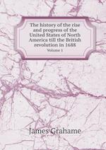 The History of the Rise and Progress of the United States of North America Till the British Revolution in 1688 Volume 1 af James Grahame