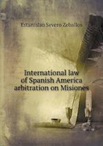 International Law of Spanish America Arbitration on Misiones af Estanislao Severo Zeballos