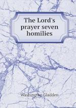 The Lord's Prayer Seven Homilies af Washington Gladden