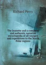 The Jeanette and a Complete and Authentic Narrative Encyclopedia of All Voyages and Expeditions to the North Polar Regions af Richard Perry