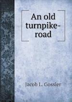 An Old Turnpike-Road af Jacob L. Gossler