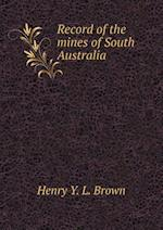 Record of the mines of South Australia af Henry y. L. Brown