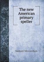 The New American Primary Speller af Samuel Mecutchen