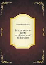 Beacon search-lights on pioneers and millionaires