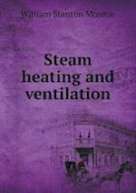 Steam Heating and Ventilation af William Stanton Monroe