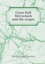 Cyrus Hall McCormick and the Reaper af Reuben Gold Thwaites