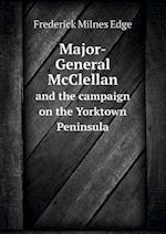 Major-General McClellan and the Campaign on the Yorktown Peninsula af Frederick Milnes Edge