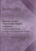 History of the Thirteenth Maine regiment from its organization in 1861 to its muster-out in 1865