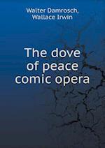 The Dove of Peace Comic Opera af Walter Damrosch