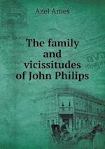 The Family and Vicissitudes of John Philips af Azel Ames