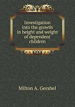 Investigation into the growth in height and weight of dependent children af Milton A. Gershel