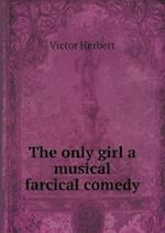 The Only Girl a Musical Farcical Comedy af Victor Herbert