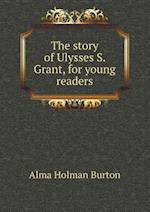 The Story of Ulysses S. Grant, for Young Readers af Alma Holman Burton