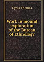 Work in Mound Exploration of the Bureau of Ethnology af Cyrus Thomas