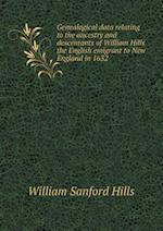 Genealogical Data Relating to the Ancestry and Descentants of William Hills the English Emigrant to New England in 1632 af William Sanford Hills