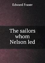 The Sailors Whom Nelson Led af Edward Fraser