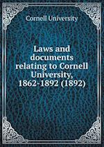 Laws and Documents Relating to Cornell University, 1862-1892 (1892) af Cornell University