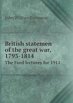 British Statemen of the Great War, 1793-1814 the Ford Lectures for 1911 af John William Fortescue