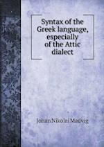 Syntax of the Greek language, especially of the Attic dialect