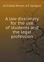 A Law Dictionary for the Use of Students and the Legal Profession af Archibald Brown