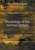 Physiology of the nervous system af Jean Pierre Morat, Henry Walter Syers