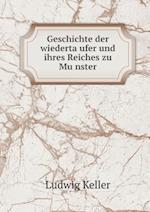 Geschichte Der Wiederta Ufer Und Ihres Reiches Zu Mu Nster af Ludwig Keller