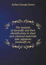 The Analysis of Dyestuffs and Their Identification in Dyed and Coloured Materials Lake-Pigments Foodstuffs Etc af Arthur George Green