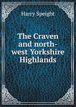 The Craven and North-West Yorkshire Highlands af Harry Speight