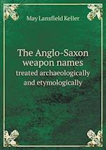 The Anglo-Saxon weapon names treated archaeologically and etymologically