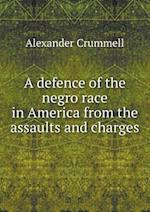 A Defence of the Negro Race in America from the Assaults and Charges af Alexander Crummell