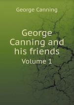 George Canning and His Friends Volume 1 af George Canning