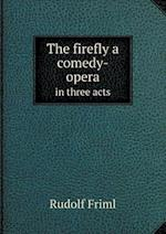 The firefly a comedy-opera in three acts