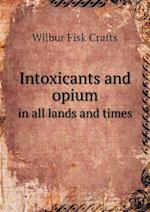 Intoxicants and Opium in All Lands and Times af Wilbur Fisk Crafts