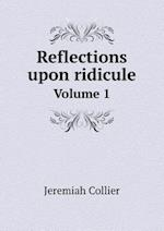 Reflections upon ridicule Volume 1 af Jeremiah Collier