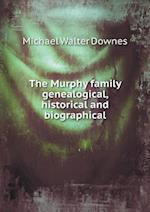 The Murphy Family Genealogical, Historical and Biographical af Michael Walter Downes