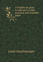 A Treatise on Gems in Reference to Their Practical and Scientific Value af Lewis Feuchtwanger