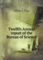 Twelfth Annual Report of the Bureau of Science af Alvin J. Cox