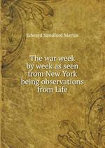 The War Week by Week as Seen from New York Being Observations from Life af Edward Sandford Martin