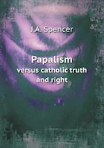 Papalism Versus Catholic Truth and Right af Jesse Ames Spencer, J. a. Spencer