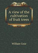 A View of the Cultivation of Fruit Trees af William Coxe